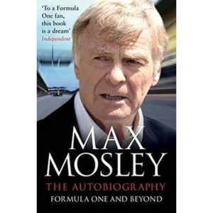 Formula One and Beyond: The Autobiography By Max Mosley. 9781471150203