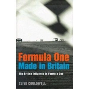 Formula One: Made in Britain – The British Influence in Formula One By Clive Co