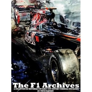 The F1 Archives: A Collection of editorials documenting early 21st century Formula One Racing – Volume One