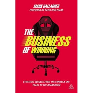 The Business of Winning: Strategic Success from the Formula One Track to the Boardroom