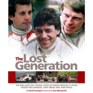 The Lost Generation: The Tragically Short Lives of 1970s British F1 Drivers Roger Williamson, Tony Brise and Tom Pryce