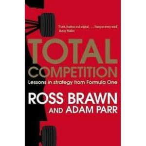 Total Competition: Lessons in Strategy from Formula One by Ross Brawn, Adam Parr